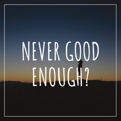 Never Good Enough_